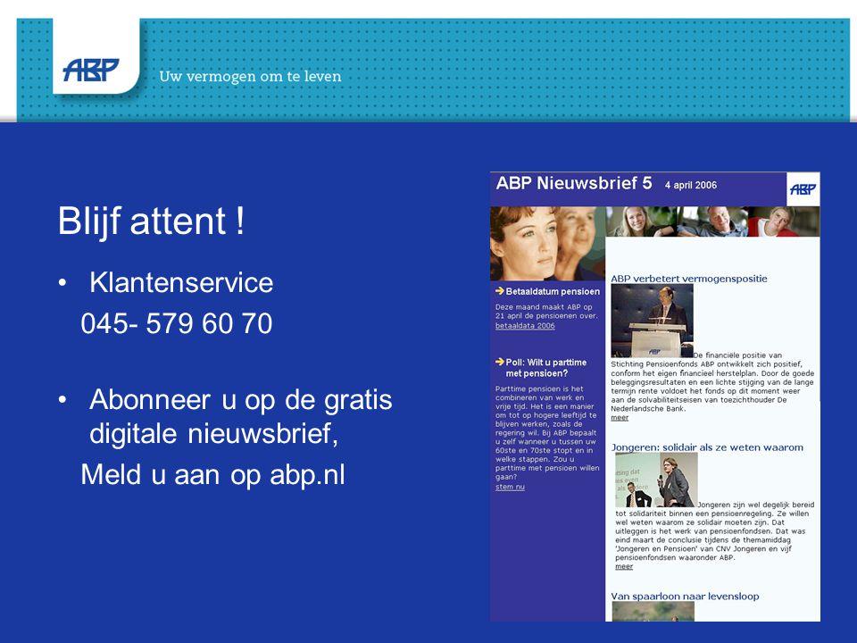 22 Blijf attent ! Klantenservice 045- 579 60 70 Abonneer u op de gratis digitale nieuwsbrief, Meld u aan op abp.nl