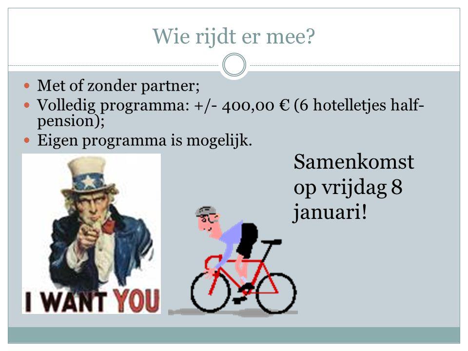 Wie rijdt er mee? Met of zonder partner; Volledig programma: +/- 400,00 € (6 hotelletjes half- pension); Eigen programma is mogelijk. Samenkomst op vr