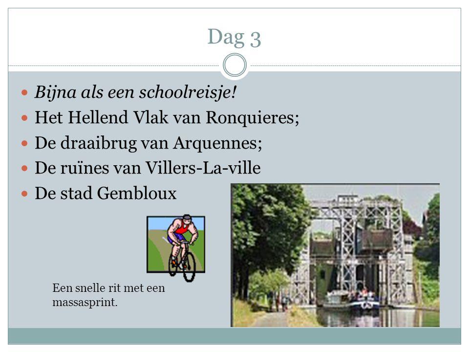Dag 3 Bijna als een schoolreisje! Het Hellend Vlak van Ronquieres; De draaibrug van Arquennes; De ruïnes van Villers-La-ville De stad Gembloux Een sne