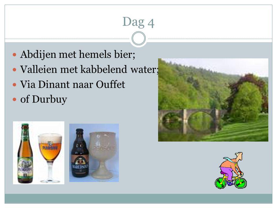 Dag 4 Abdijen met hemels bier; Valleien met kabbelend water; Via Dinant naar Ouffet of Durbuy