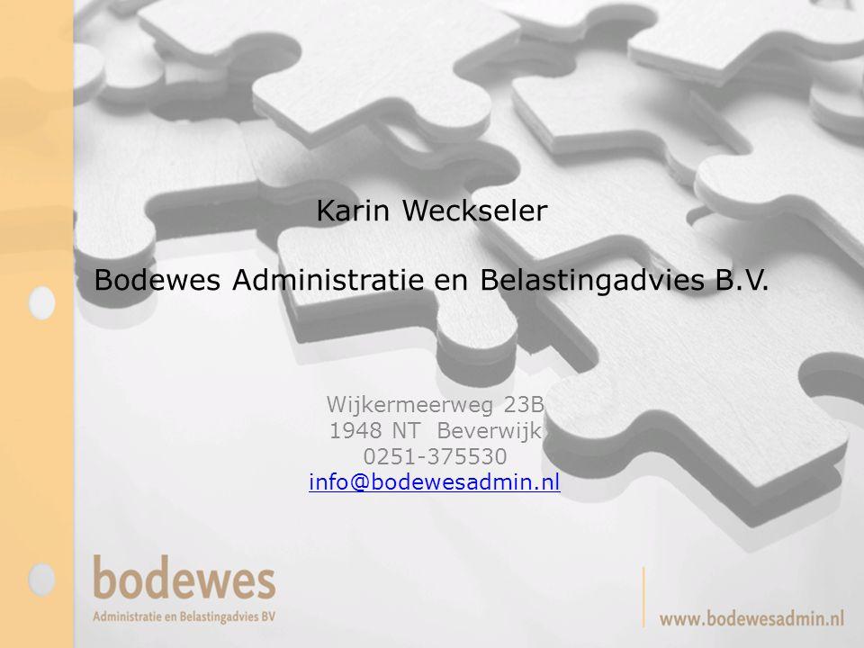 Karin Weckseler Bodewes Administratie en Belastingadvies B.V. Wijkermeerweg 23B 1948 NT Beverwijk 0251-375530 info@bodewesadmin.nl