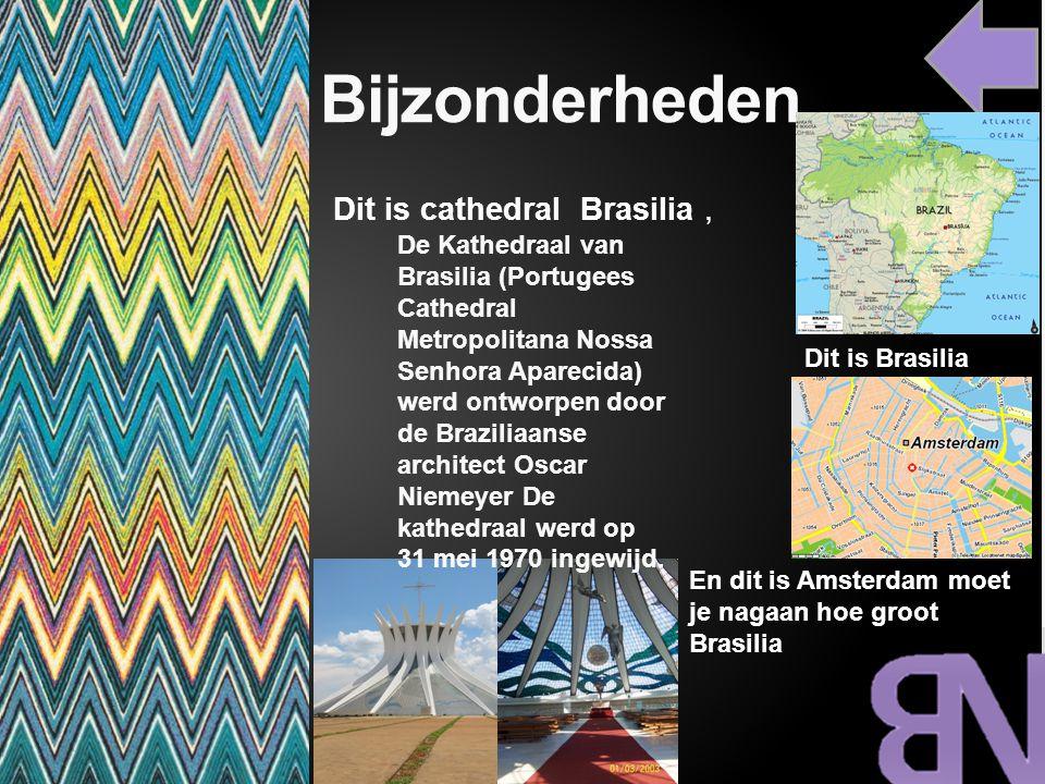 Bijzonderheden Dit is cathedral Brasilia, En dit is Amsterdam moet je nagaan hoe groot Brasilia Dit is Brasilia De Kathedraal van Brasilia (Portugees