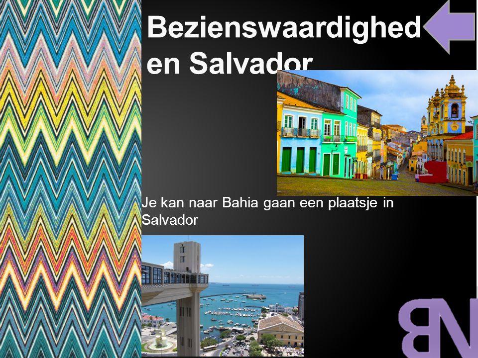 Bezienswaardighed en Salvador Je kan naar Bahia gaan een plaatsje in Salvador