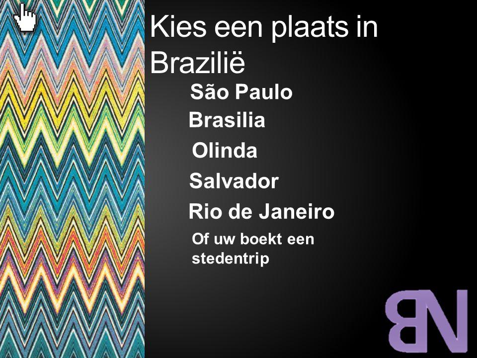 Kies een plaats in Brazilië Rio de Janeiro Olinda Salvador Brasilia São Paulo Of uw boekt een stedentrip