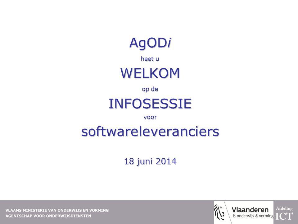 AgODi heet u WELKOM op de INFOSESSIE voor softwareleveranciers 18 juni 2014
