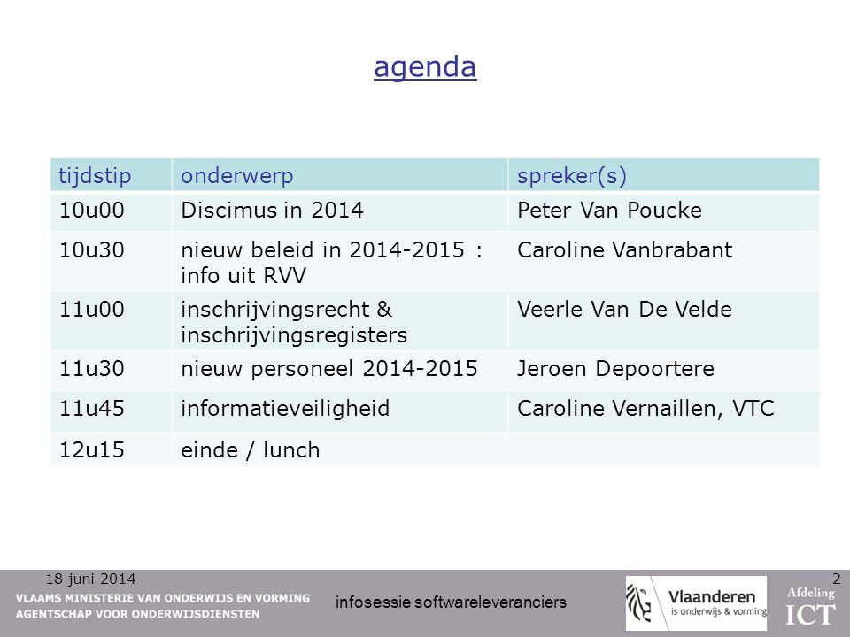 18 juni 2014 infosessie softwareleveranciers 2 agenda tijdstiponderwerpspreker(s) 10u00Discimus in 2014Peter Van Poucke 10u30nieuw beleid in 2014-2015