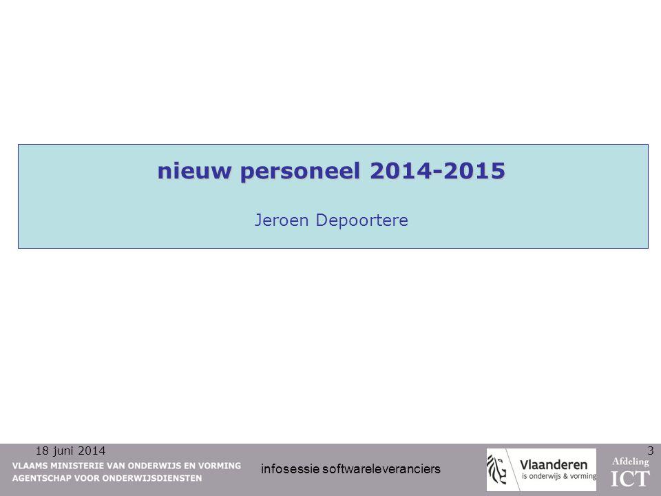 18 juni 2014 infosessie softwareleveranciers 3 nieuw personeel 2014-2015 nieuw personeel 2014-2015 Jeroen Depoortere
