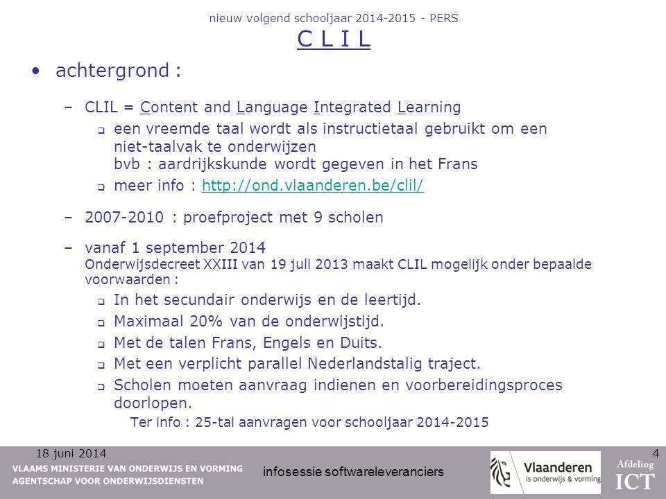 18 juni 2014 infosessie softwareleveranciers 4 nieuw volgend schooljaar 2014-2015 - PERS C L I L achtergrond : –CLIL = Content and Language Integrated
