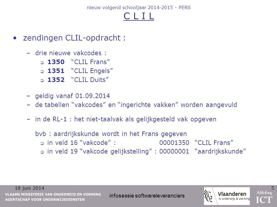 18 juni 2014 infosessie softwareleveranciers 5 nieuw volgend schooljaar 2014-2015 - PERS C L I L zendingen CLIL-opdracht : –drie nieuwe vakcodes :  1