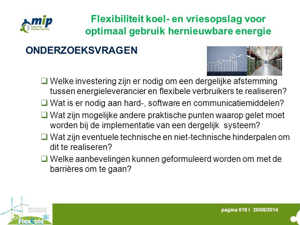 20/08/2014pagina 018 I ONDERZOEKSVRAGEN  Welke investering zijn er nodig om een dergelijke afstemming tussen energieleverancier en flexibele verbruikers te realiseren.