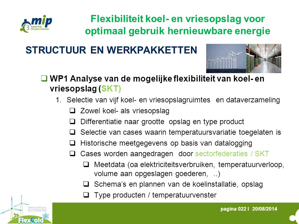 20/08/2014pagina 022 I STRUCTUUR EN WERKPAKKETTEN  WP1 Analyse van de mogelijke flexibiliteit van koel- en vriesopslag (SKT) 1.Selectie van vijf koel
