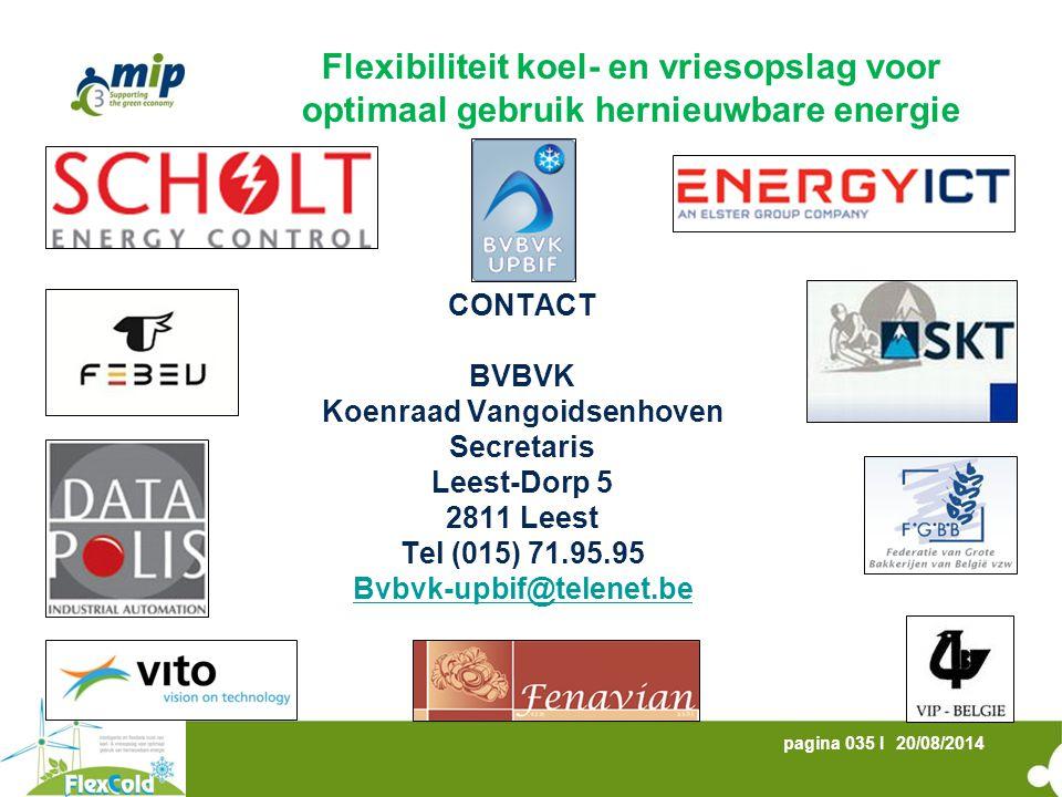 20/08/2014pagina 035 I CONTACT BVBVK Koenraad Vangoidsenhoven Secretaris Leest-Dorp 5 2811 Leest Tel (015) 71.95.95 Bvbvk-upbif@telenet.be Flexibiliteit koel- en vriesopslag voor optimaal gebruik hernieuwbare energie
