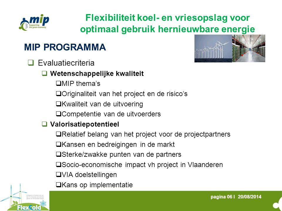 20/08/2014pagina 06 I MIP PROGRAMMA  Evaluatiecriteria  Wetenschappelijke kwaliteit  MIP thema's  Originaliteit van het project en de risico's  K