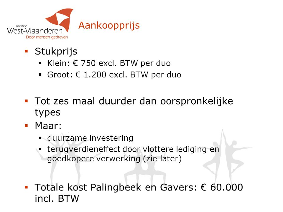 Aankoopprijs  Stukprijs  Klein: € 750 excl. BTW per duo  Groot: € 1.200 excl. BTW per duo  Tot zes maal duurder dan oorspronkelijke types  Maar: