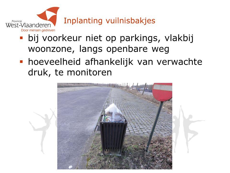 Inplanting vuilnisbakjes  bij voorkeur niet op parkings, vlakbij woonzone, langs openbare weg  hoeveelheid afhankelijk van verwachte druk, te monito