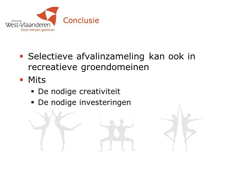 Conclusie  Selectieve afvalinzameling kan ook in recreatieve groendomeinen  Mits  De nodige creativiteit  De nodige investeringen