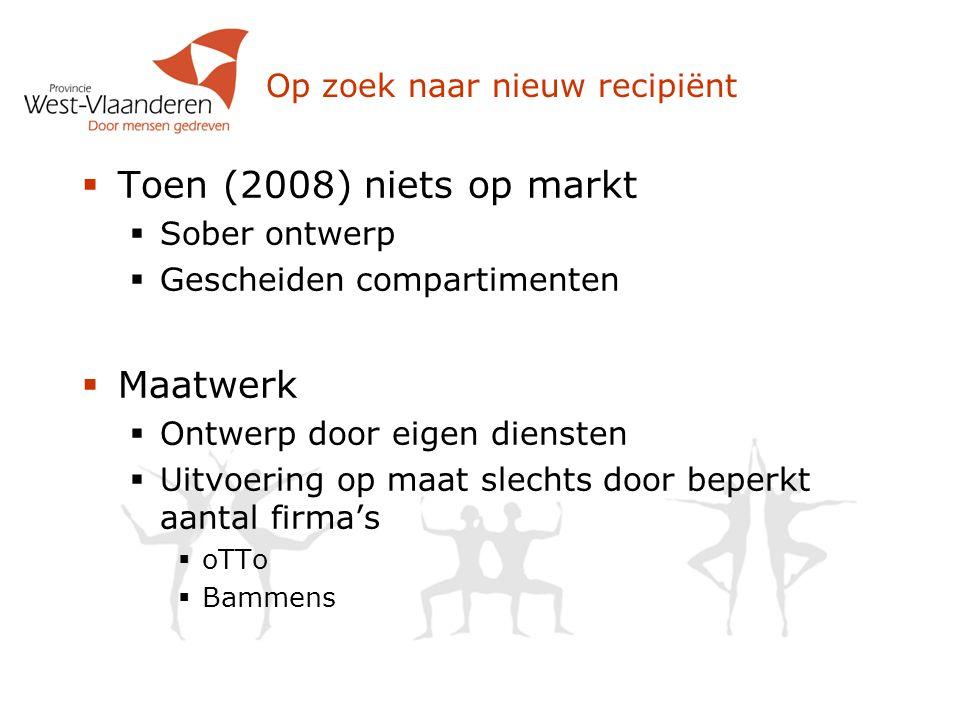 Op zoek naar nieuw recipiënt  Toen (2008) niets op markt  Sober ontwerp  Gescheiden compartimenten  Maatwerk  Ontwerp door eigen diensten  Uitvo