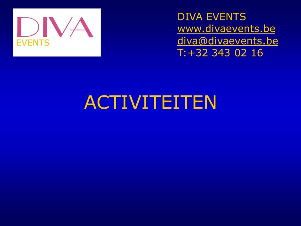 ACTIVITEITEN DIVA EVENTS www.divaevents.be diva@divaevents.be T:+32 343 02 16