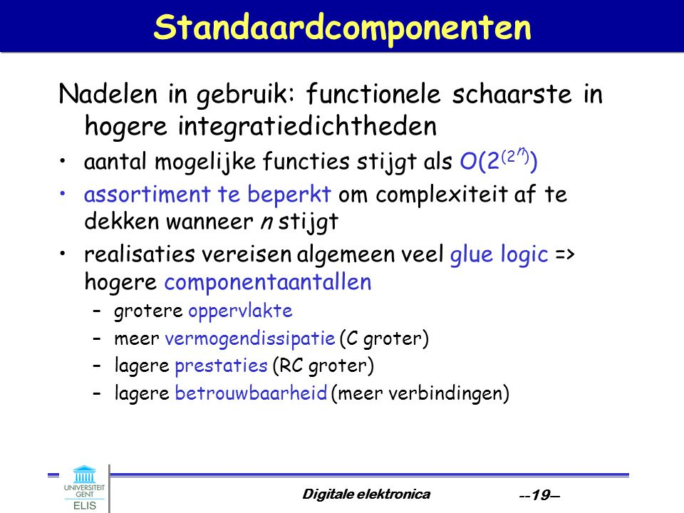Digitale elektronica --19-- Standaardcomponenten Nadelen in gebruik: functionele schaarste in hogere integratiedichtheden aantal mogelijke functies st