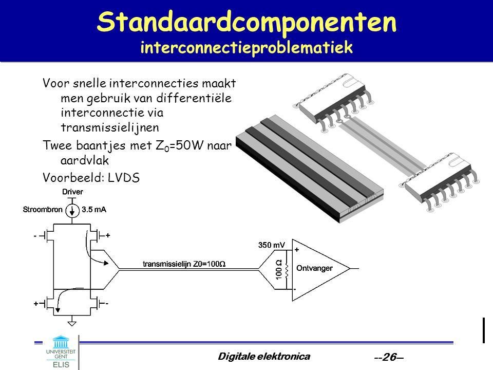 Digitale elektronica --26-- Standaardcomponenten interconnectieproblematiek Voor snelle interconnecties maakt men gebruik van differentiële interconne