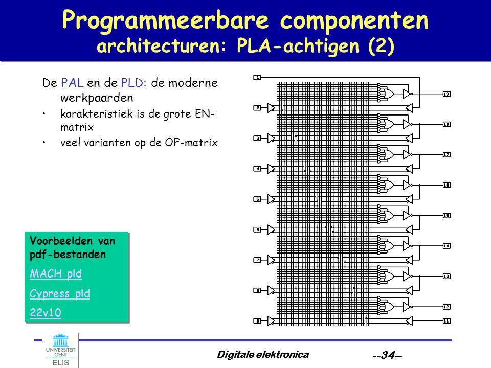 Digitale elektronica --34-- Programmeerbare componenten architecturen: PLA-achtigen (2) De PAL en de PLD: de moderne werkpaarden karakteristiek is de