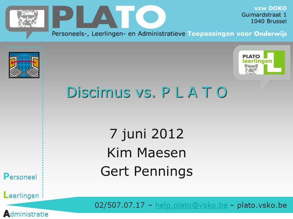 02/507.07.17 – help.plato@vsko.be – plato.vsko.behelp.plato@vsko.be P ersoneel L eerlingen A A dministratie Discimus vs. P L A T O 7 juni 2012 Kim Mae