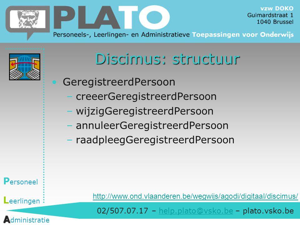 02/507.07.17 – help.plato@vsko.be – plato.vsko.behelp.plato@vsko.be P ersoneel L eerlingen A A dministratie Discimus: structuur GeregistreerdPersoon –