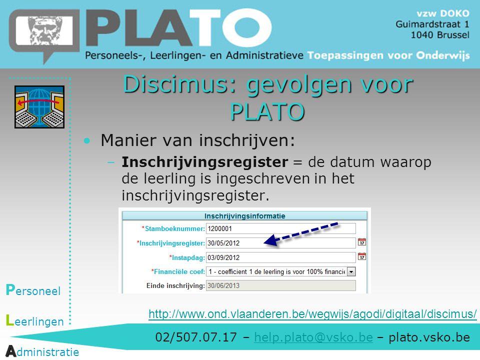 02/507.07.17 – help.plato@vsko.be – plato.vsko.behelp.plato@vsko.be P ersoneel L eerlingen A A dministratie Discimus: gevolgen voor PLATO Manier van i