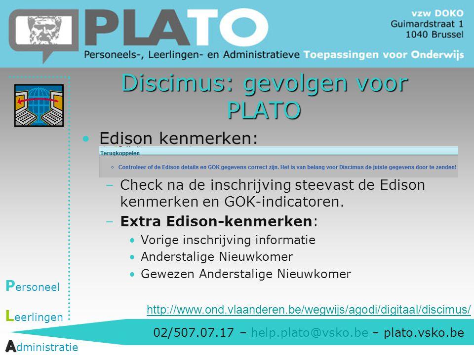 02/507.07.17 – help.plato@vsko.be – plato.vsko.behelp.plato@vsko.be P ersoneel L eerlingen A A dministratie Discimus: gevolgen voor PLATO Edison kenme