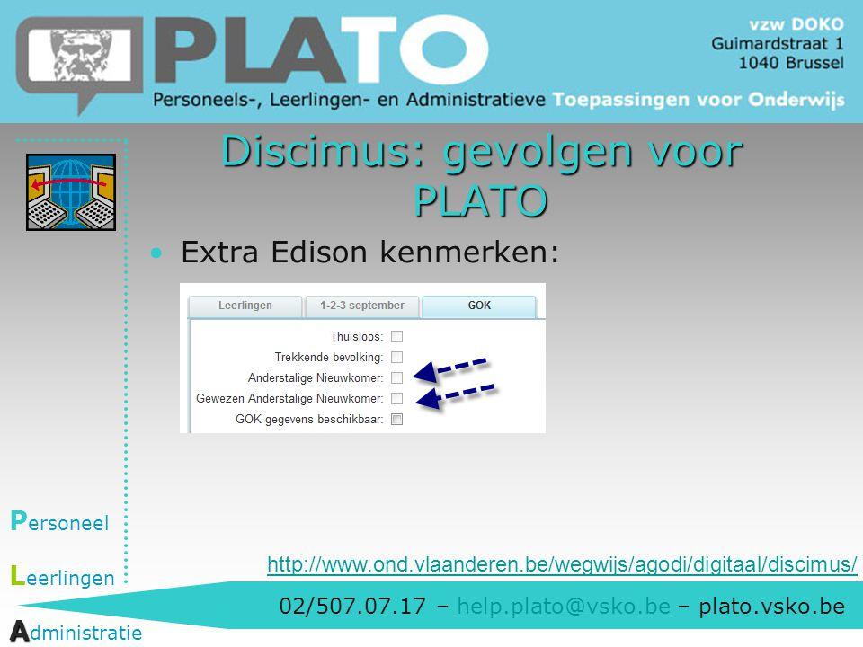 02/507.07.17 – help.plato@vsko.be – plato.vsko.behelp.plato@vsko.be P ersoneel L eerlingen A A dministratie Discimus: gevolgen voor PLATO Extra Edison