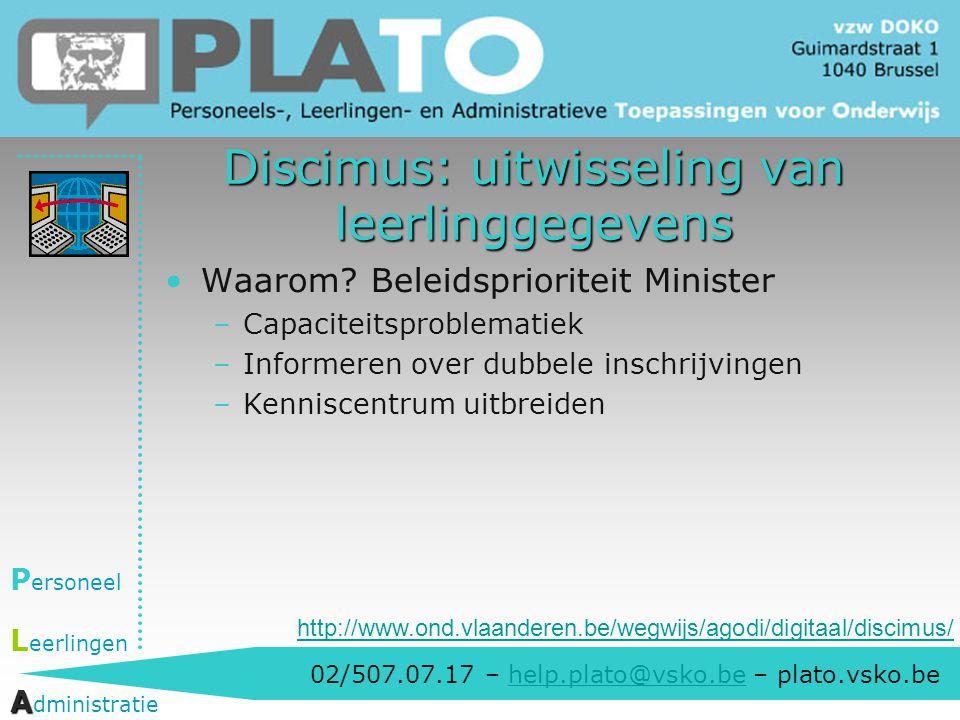 02/507.07.17 – help.plato@vsko.be – plato.vsko.behelp.plato@vsko.be P ersoneel L eerlingen A A dministratie Discimus: uitwisseling van leerlinggegeven