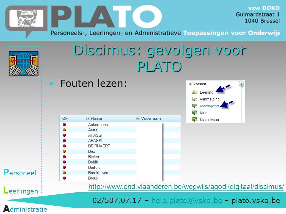 02/507.07.17 – help.plato@vsko.be – plato.vsko.behelp.plato@vsko.be P ersoneel L eerlingen A A dministratie Discimus: gevolgen voor PLATO Fouten lezen