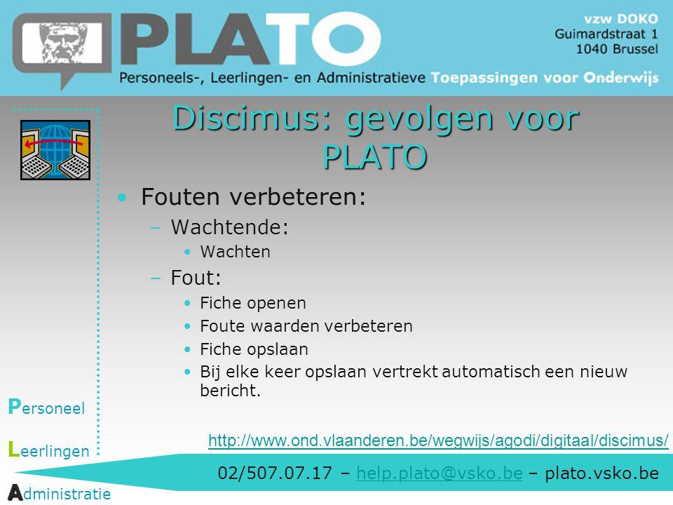 02/507.07.17 – help.plato@vsko.be – plato.vsko.behelp.plato@vsko.be P ersoneel L eerlingen A A dministratie Discimus: gevolgen voor PLATO Fouten verbe