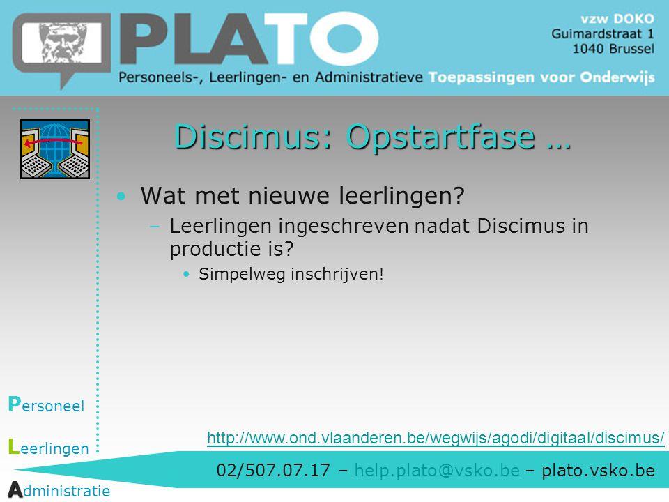 02/507.07.17 – help.plato@vsko.be – plato.vsko.behelp.plato@vsko.be P ersoneel L eerlingen A A dministratie Discimus: Opstartfase … Wat met nieuwe lee