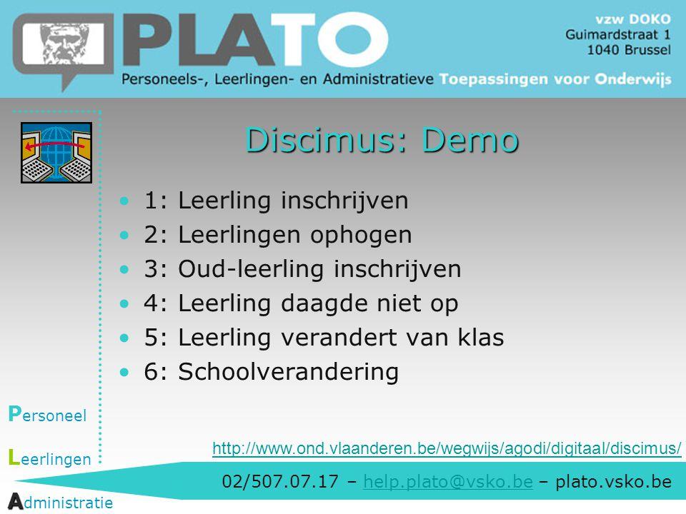 02/507.07.17 – help.plato@vsko.be – plato.vsko.behelp.plato@vsko.be P ersoneel L eerlingen A A dministratie Discimus: Demo 1: Leerling inschrijven 2: