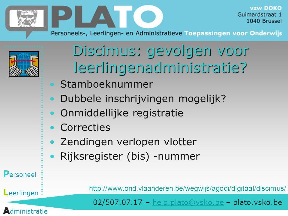 02/507.07.17 – help.plato@vsko.be – plato.vsko.behelp.plato@vsko.be P ersoneel L eerlingen A A dministratie Discimus: g evolgen voor leerlingenadminis