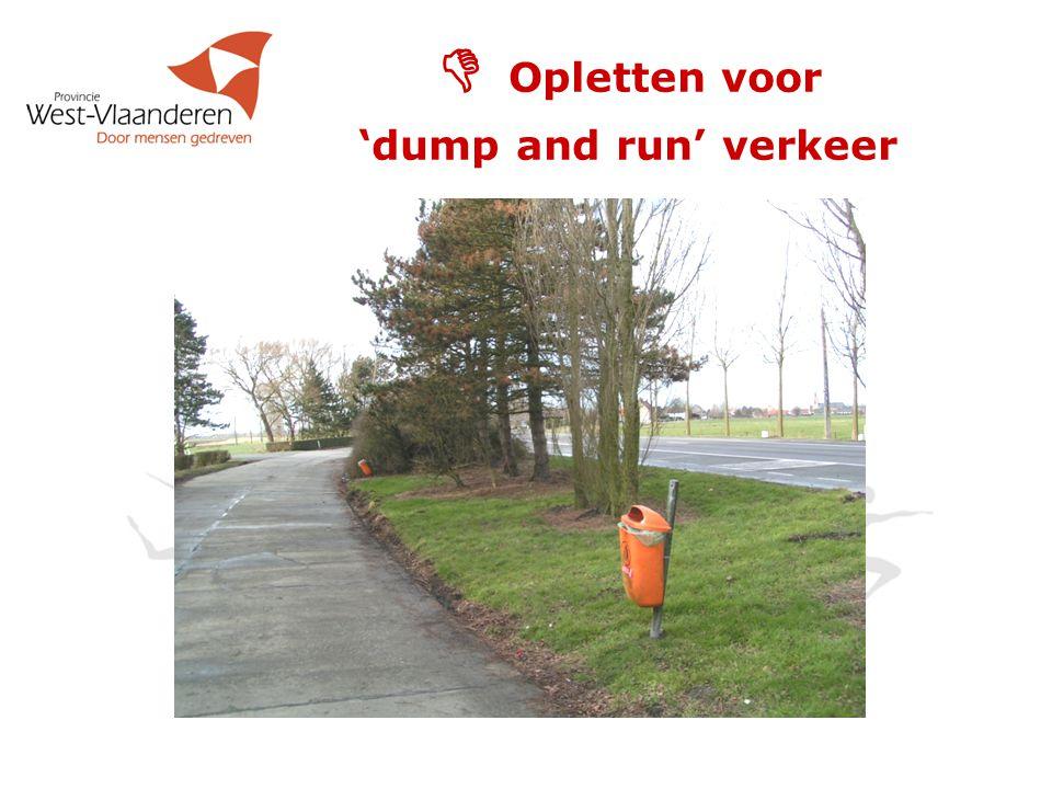  Opletten voor 'dump and run' verkeer