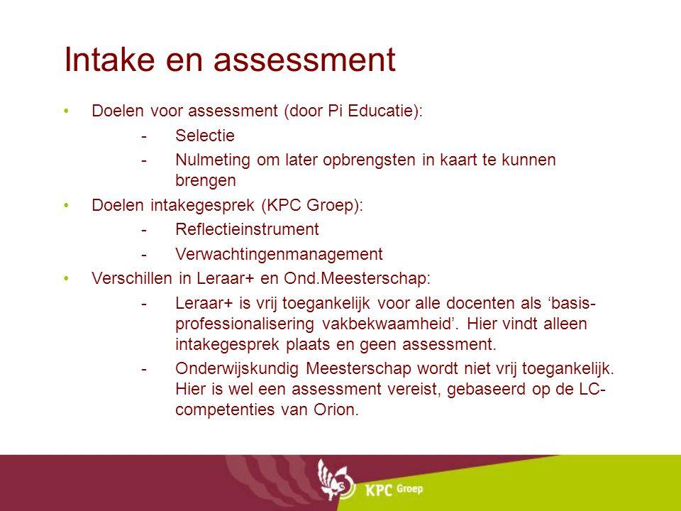 Intake en assessment Doelen voor assessment (door Pi Educatie): -Selectie -Nulmeting om later opbrengsten in kaart te kunnen brengen Doelen intakegesp