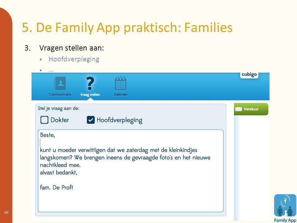 5. De Family App praktisch: Families 3.Vragen stellen aan: Hoofdverpleging … 10