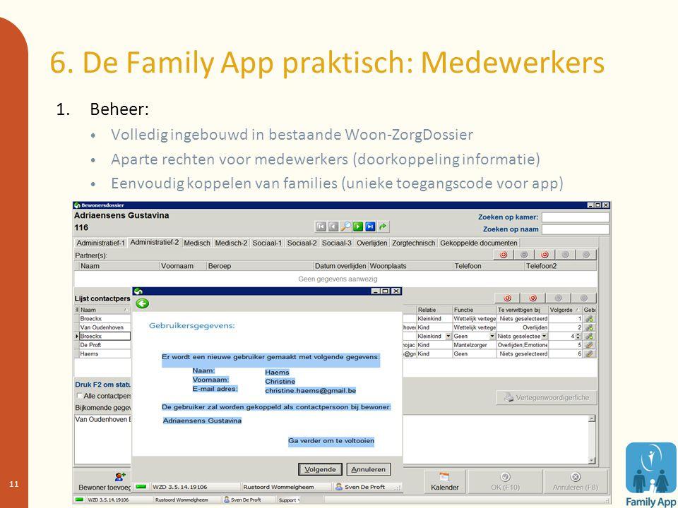 6. De Family App praktisch: Medewerkers 1. Beheer: Volledig ingebouwd in bestaande Woon-ZorgDossier Aparte rechten voor medewerkers (doorkoppeling inf