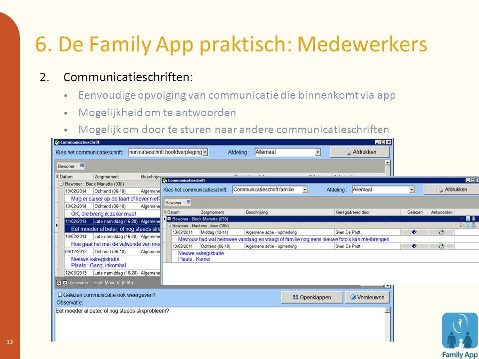 6. De Family App praktisch: Medewerkers 2. Communicatieschriften: Eenvoudige opvolging van communicatie die binnenkomt via app Mogelijkheid om te antw