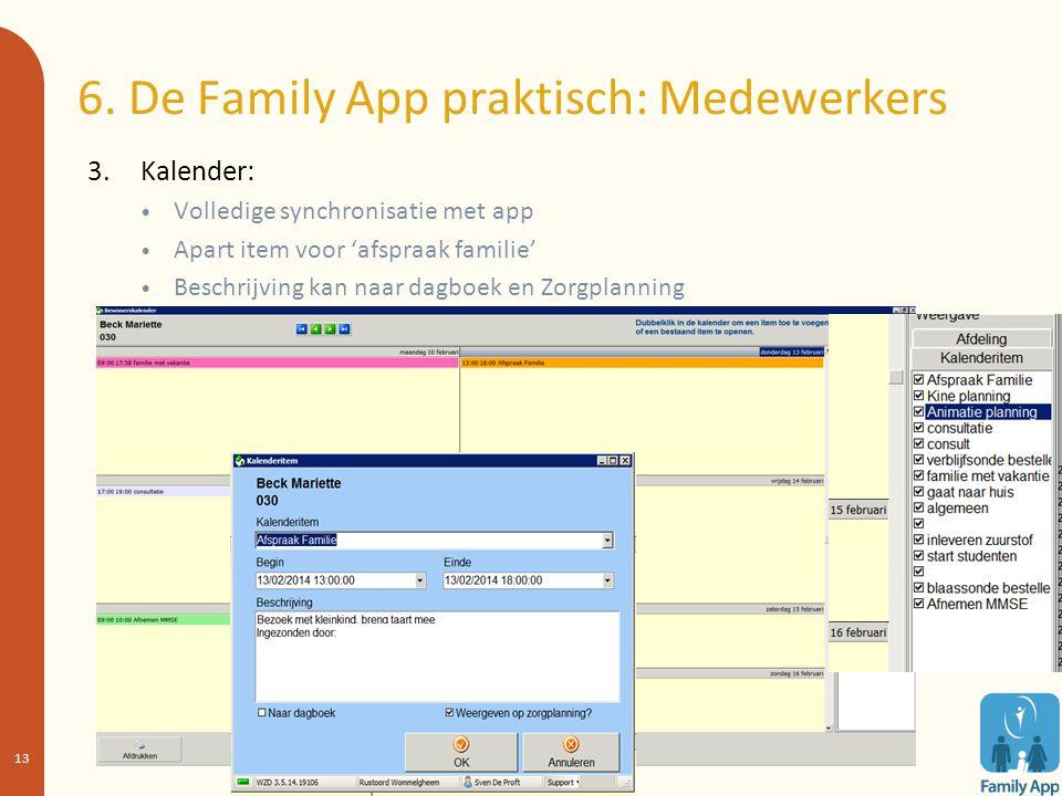 6. De Family App praktisch: Medewerkers 3. Kalender: Volledige synchronisatie met app Apart item voor 'afspraak familie' Beschrijving kan naar dagboek