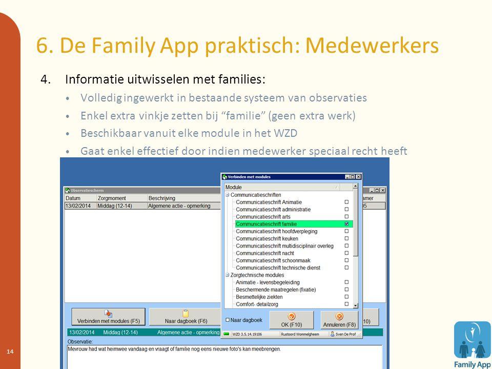 6. De Family App praktisch: Medewerkers 4. Informatie uitwisselen met families: Volledig ingewerkt in bestaande systeem van observaties Enkel extra vi