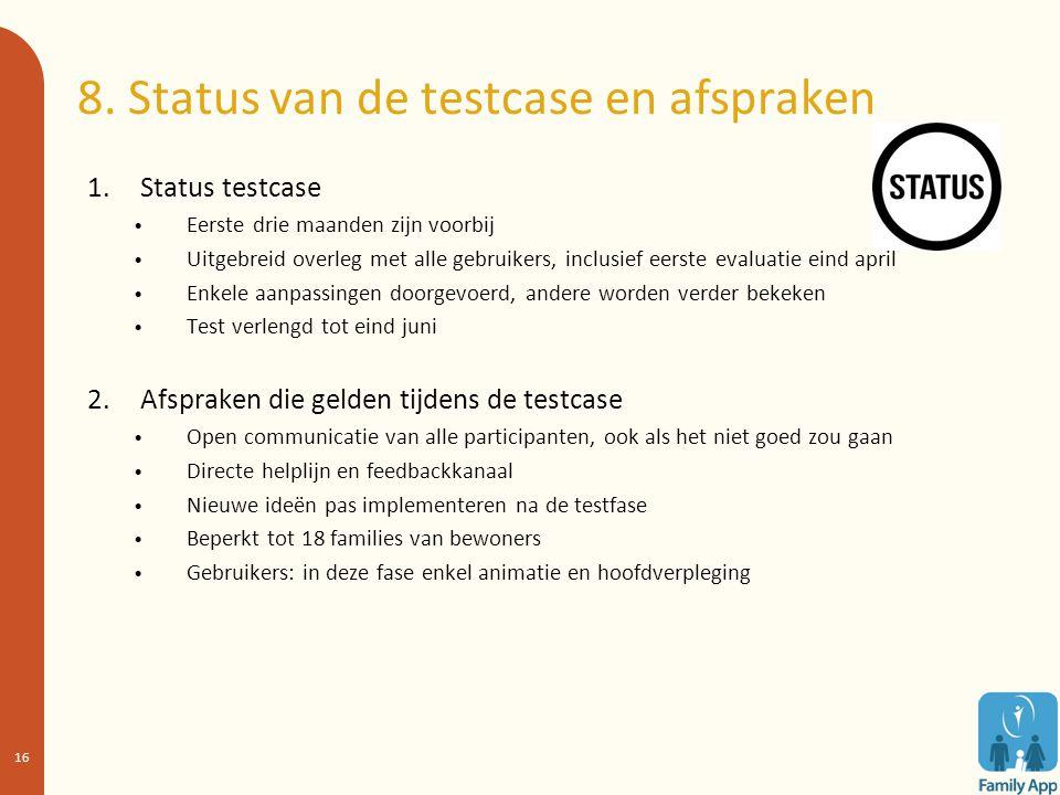 8. Status van de testcase en afspraken 1.Status testcase Eerste drie maanden zijn voorbij Uitgebreid overleg met alle gebruikers, inclusief eerste eva
