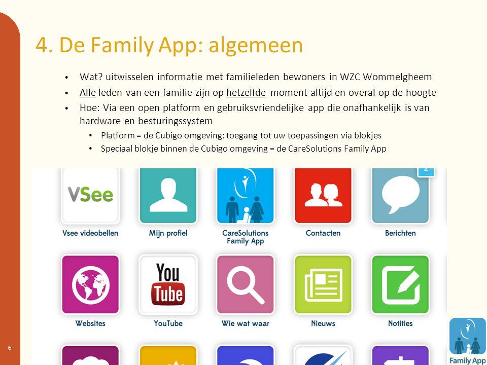 4. De Family App: algemeen Wat? uitwisselen informatie met familieleden bewoners in WZC Wommelgheem Alle leden van een familie zijn op hetzelfde momen