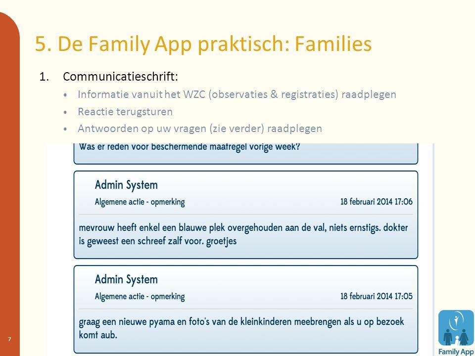 5. De Family App praktisch: Families 1. Communicatieschrift: Informatie vanuit het WZC (observaties & registraties) raadplegen Reactie terugsturen Ant