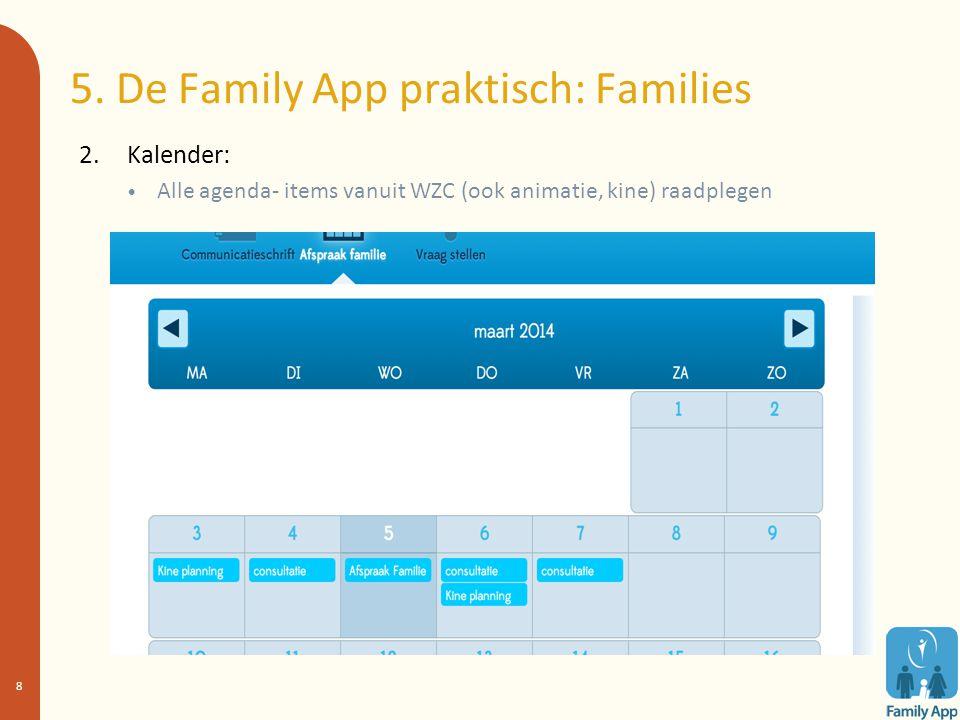 5. De Family App praktisch: Families 2. Kalender: Alle agenda- items vanuit WZC (ook animatie, kine) raadplegen 8