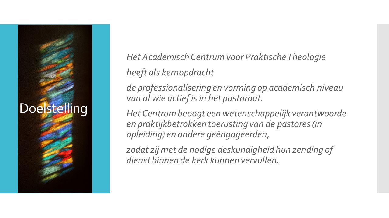 Doelstelling Het Academisch Centrum voor Praktische Theologie heeft als kernopdracht de professionalisering en vorming op academisch niveau van al wie actief is in het pastoraat.