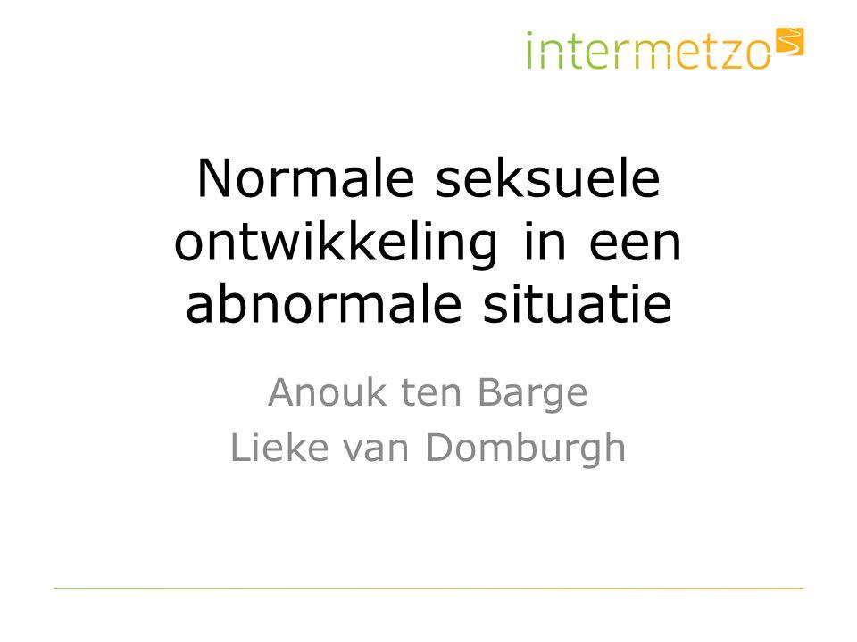 Normale seksuele ontwikkeling in een abnormale situatie Anouk ten Barge Lieke van Domburgh