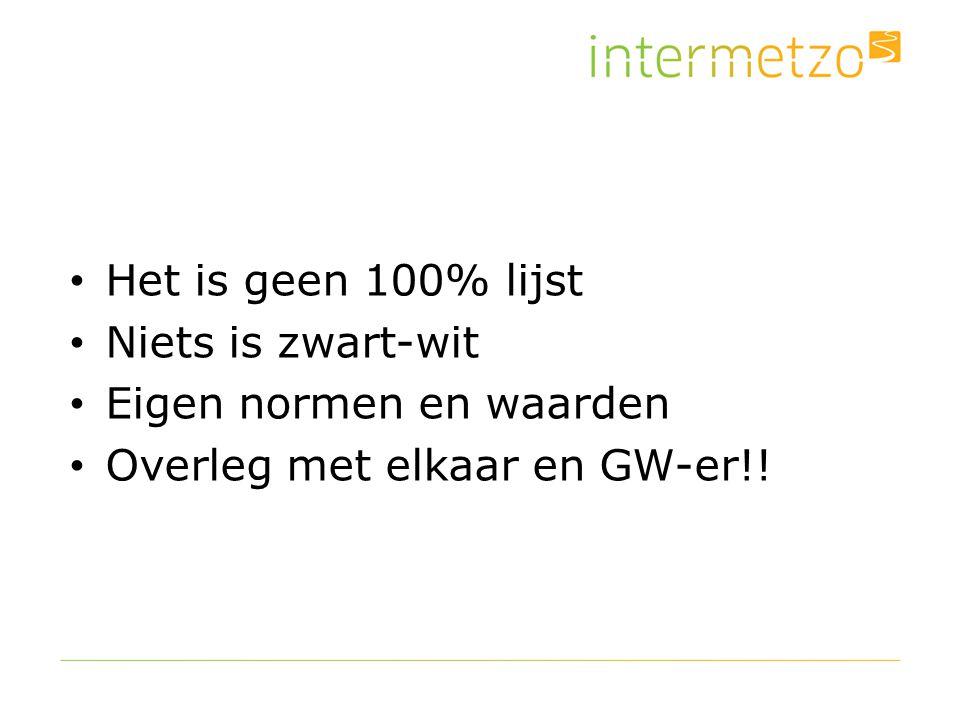 Het is geen 100% lijst Niets is zwart-wit Eigen normen en waarden Overleg met elkaar en GW-er!!